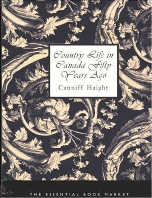Country Life in Canada Fifty Years Ago 9781426452680