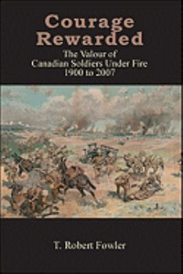 Courage Rewarded: The Valour of Canadian Soldiers Under Fire 1900-2007 9781425170240