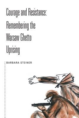Courage and Resistance: Remembering the Warsaw Ghetto Uprising 9781425920258