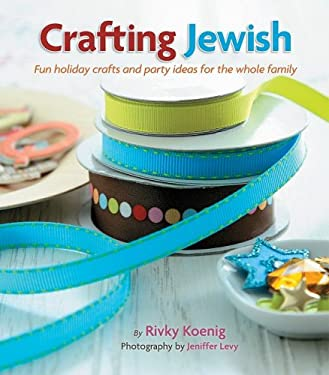 Crafting Jewish: Fun Holiday Crafts and Party Ideas for the Whole Family 9781422608173