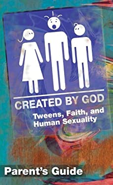 Created by God Parent Guide: Tweens, Faith, and Human Sexuality 9781426700415