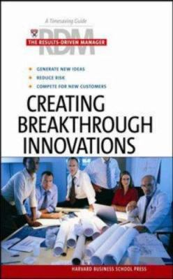 Creating Breakthrough Innovations 9781422101834