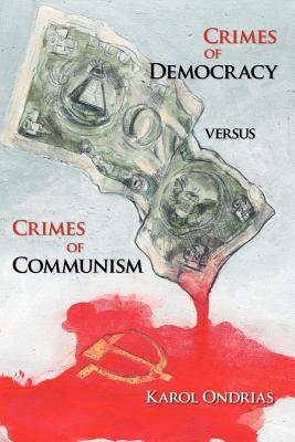 Crimes of Democracy Versus Crimes of Communism 9781425121624