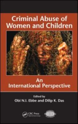 Criminal Abuse of Women and Children by Obi N. I. Ebbe, Dilip K ...