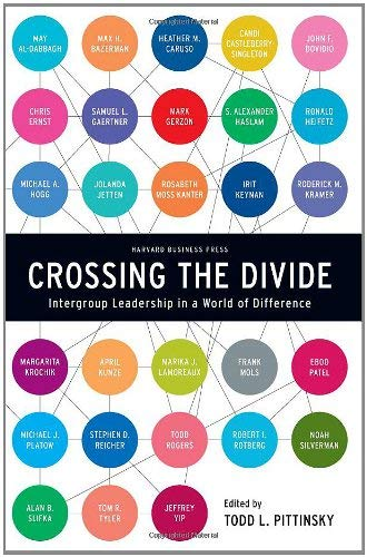 Crossing the Divide: Intergroup Leadership in a World of Difference 9781422118344