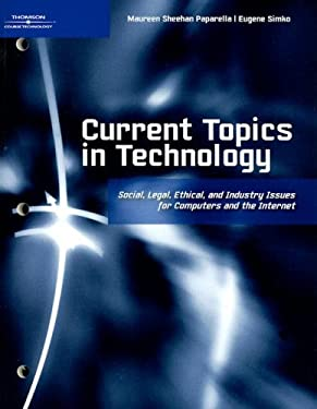 Current Topics in Technology: Social, Legal, Ethical, and Industry Issues for Computers and Teh Internet 9781423912446