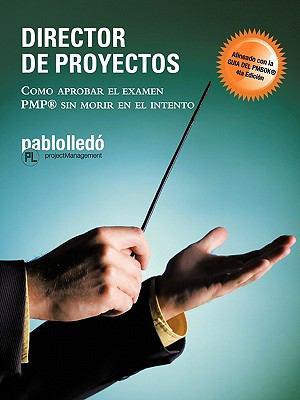 Director de Proyectos: Como Aprobar El Examen Pmp Sin Morir En El Intento 9781426971129