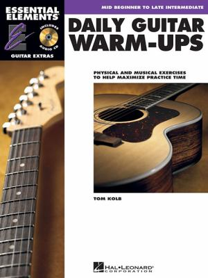 Daily Guitar Warm-Ups: Physical and Musical Exercises to Help Maximize Practice Time 9781423466406