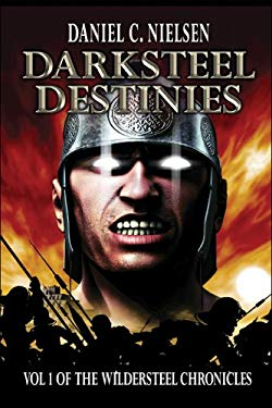 Darksteel Destinies: Volume 1 of the Wildersteel Chronicles 9781424115075