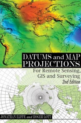 Datums and Map Projections: For Remote Sensing, GIS and Surveying 9781420070415