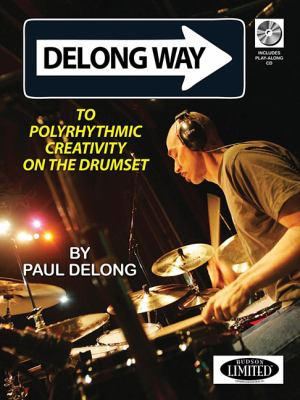 DeLong Way: To Polyrhythmic Creativity on the Drumset 9781423484585