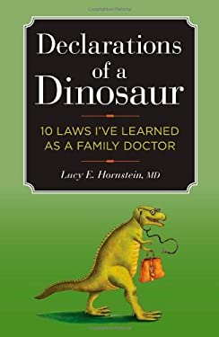 Declarations of a Dinosaur: 10 Laws I've Learned as a Family Doctor 9781427798701