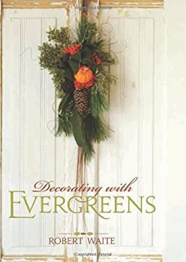Decorating with Evergreens 9781423622505