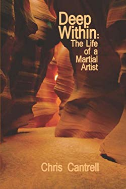 Deep Within: The Life of a Martial Artist 9781424177394