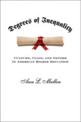 Degrees of Inequality: Culture, Class, and Gender in American Higher Education 9781421405742