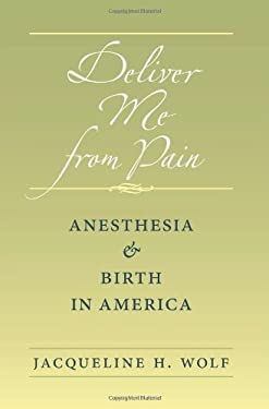 Deliver Me from Pain: Anesthesia and Birth in America 9781421405728