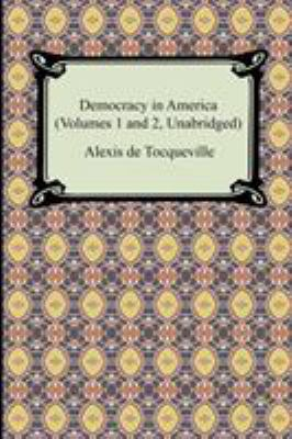 Democracy in America (Volumes 1 and 2, Unabridged) 9781420929126