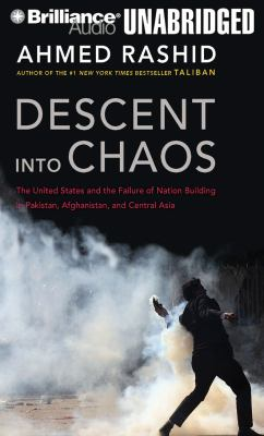 Descent Into Chaos: The United States and the Failure of Nation Building in Pakistan, Afghanistan, and Central Asia 9781423368083
