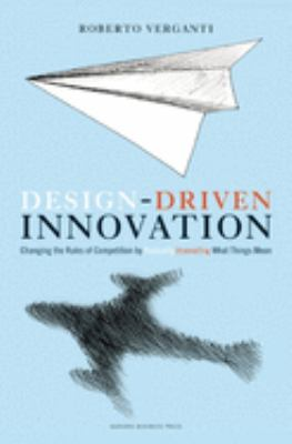 Design Driven Innovation: Changing the Rules of Competition by Radically Innovating What Things Mean 9781422124826
