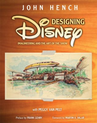 Designing Disney: Imagineering and the Art of the Show 9781423119159