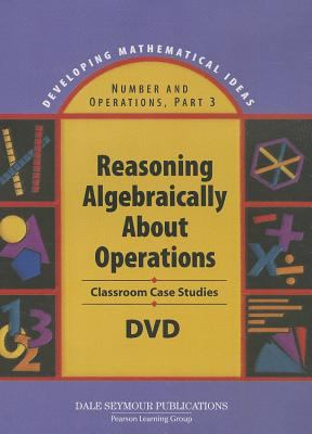 Developing Mathematical Ideas Reasoning Algebraically about Operations DVD 2008c