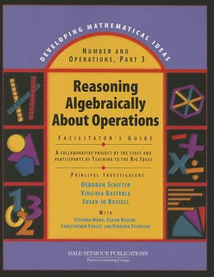 Developing Mathematical Ideas Reasoning Algebraically about Operations Facilitator's Guide 2008c 9781428405165