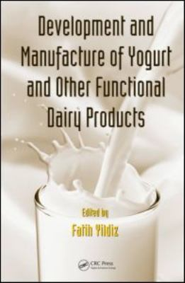 Development and Manufacture of Yogurt and Other Functional Dairy Products 9781420082074