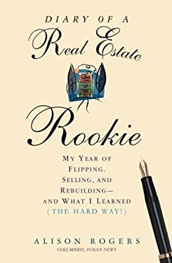 Diary of a Real Estate Rookie: My Year of Flipping, Selling, and Rebuilding - And What I Learned (the Hard Way) 9781427754653