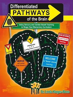 Differentiated Pathways of the Brain: Using Sensory and Gender-Based Teaching to Shape Your Elementary Curriculum 9781429115001