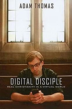 Digital Disciple: Real Christianity in a Virtual World 9781426712203