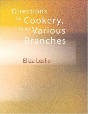 Directions for Cookery, in Its Various Branches 9781426436468