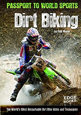 Dirt Biking: The World's Most Remarkable Dirt Bike Rides and Techniques 9781429668781