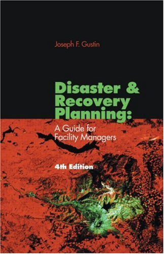 Disaster and Recovery Planning: A Guide for Facility Managers, Fourth Edition 9781420051469