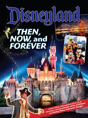 Disneyland Then, Now, and Forever (Disneyland Custom Pub) 9781423107644