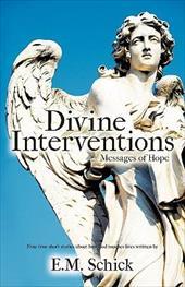 Divine Interventions ... Messages of Hope - Schick, E. M.