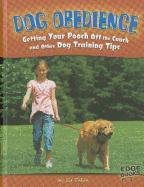 Dog Obedience: Getting Your Pooch Off the Couch and Other Dog Training Tips 9781429665254