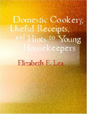 Domestic Cookery Useful Receipts and Hints to Young Housekeepers 9781426434433