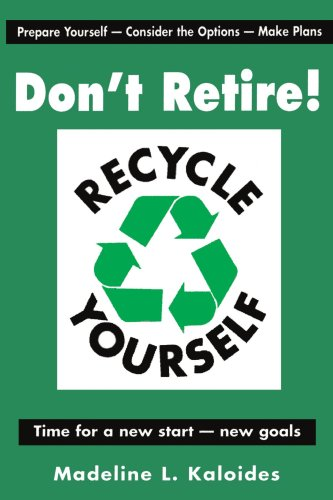 Don't Retire...Recycle Yourself 9781420888416