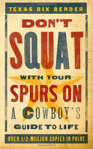 Don't Squat with Your Spurs on: A Cowboy's Guide to Life 9781423606994
