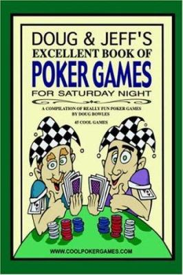 Doug & Jeff's Excellent Book of Poker Games for Saturday Night: A Compilation of Really Fun Poker Games by Doug Bowles 9781420818406