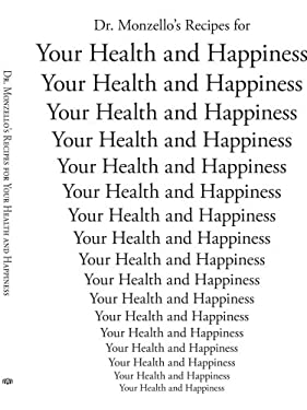 Dr. Monzello's Recipes for Your Health and Happiness 9781425937140