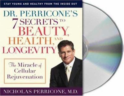 Dr. Perricone's 7 Secrets to Beauty, Health and Longevity: The Miracle of Cellular Rejuvenation 9781427200747