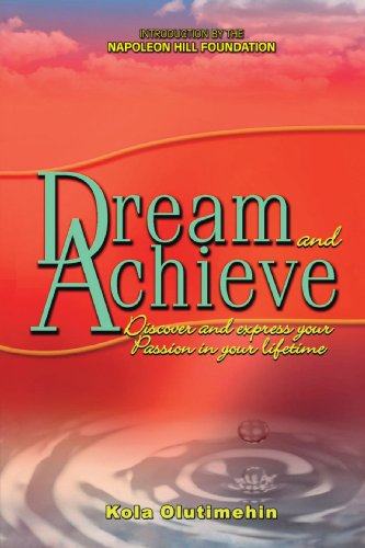 Dream and Achieve: Discover and Express Your Passion in Your Lifetime