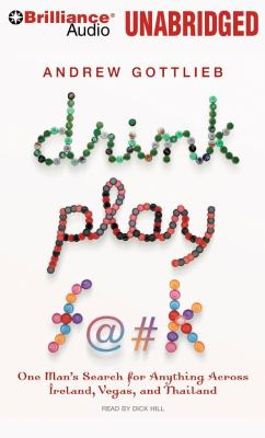 Drink, Play, F@#k: One Man's Search for Anything Across Ireland, Vegas, and Thailand 9781423382966