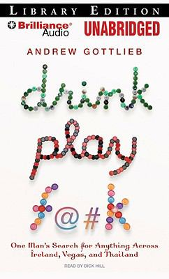 Drink, Play, F@#k: One Man's Search for Anything Across Ireland, Vegas, and Thailand 9781423382973