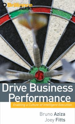 Drive Business Performance: Enabling a Culture of Intelligent Execution 9781423360315