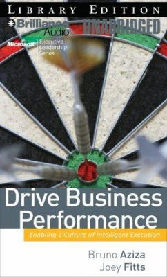 Drive Business Performance: Enabling a Culture of Intelligent Execution 9781423360322