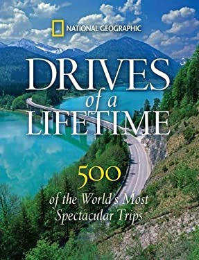 Drives of a Lifetime: 500 of the World's Most Spectacular Trips 9781426206771