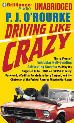 Driving Like Crazy: Thirty Years of Vehicular Hell-Bending Celebrating America the Way It's Supposed to Be?with an Oil Well in Every Backy 9781423396734