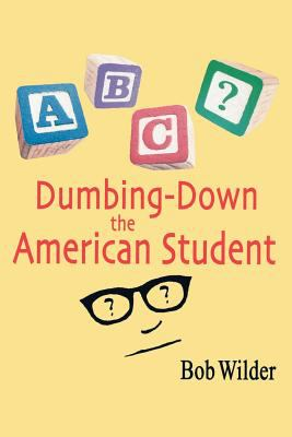 Dumbing-Down the American Student 9781425102265